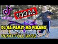 Dj Sa Pamit Mo Pulang Dj Viral Tiktok Terbaru  Remix Slow Full Bass  Mp3 - Mp4 Download