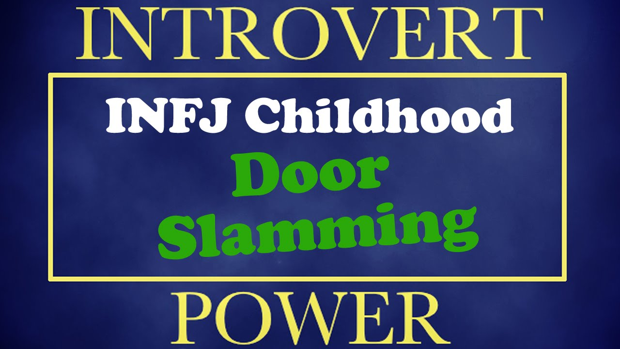 INFJ Door Slam (Childhood)