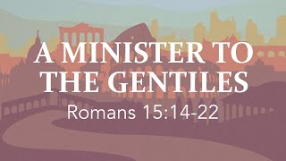 """""""A Minister to Gentiles"""" (Romans 15:14-22)"""