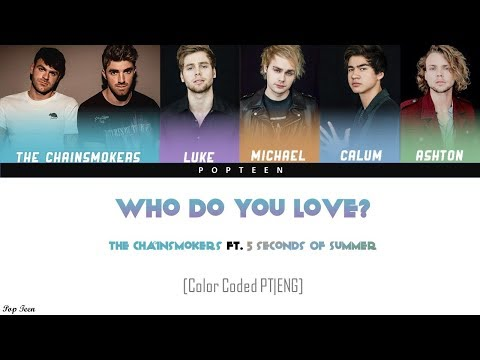 download The Chainsmokers - Who Do You Love ft. 5 Seconds of Summer (Tradução PT/BR) [Color Coded PT ENG]