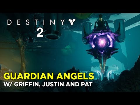 GUARDIAN ANGELS: Destiny 2 with Griffin, Pat and Justin!