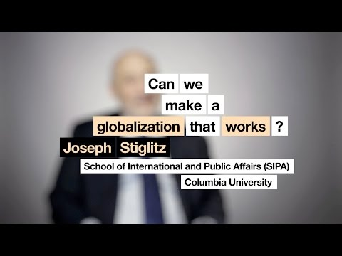 Joseph Stiglitz - Can we make a globalization that works?