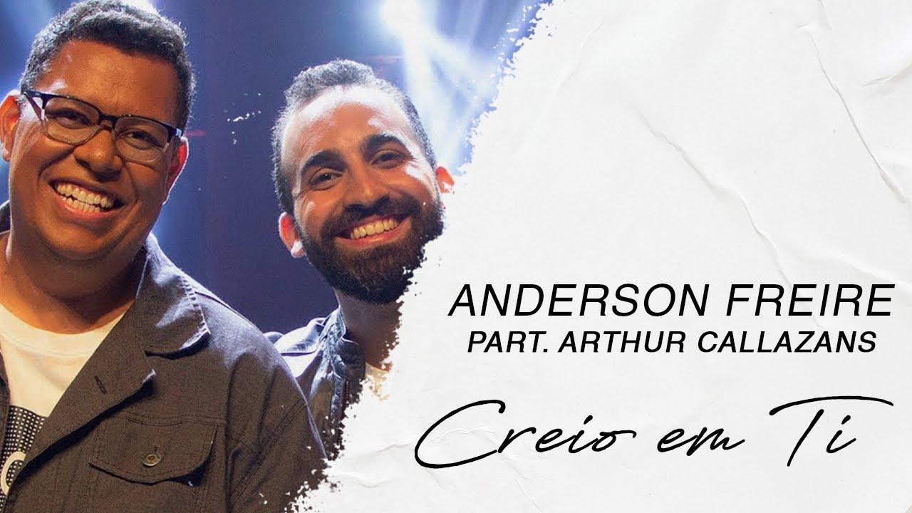 Anderson Freire part. Arthur Callazans | Creio em Ti (LETRA)