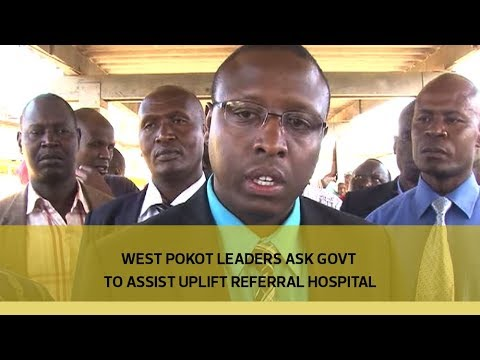 West Pokot leaders ask government to assist to uplift referral hospital