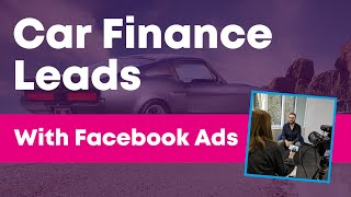 Advertising Car Finance On Facebook - Car Finance Leads - The Lead Engine