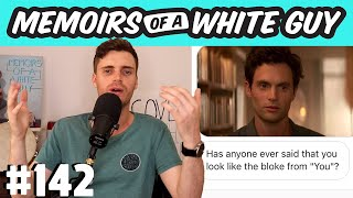 Do I look like the stalker from the Netflix show 'You'?  | Memoirs of a White Guy #142