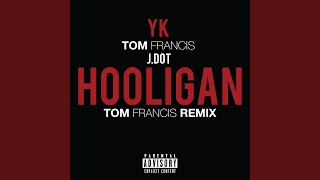 Hooligan Feat Tom Francis J Dot Tom Francis Remix