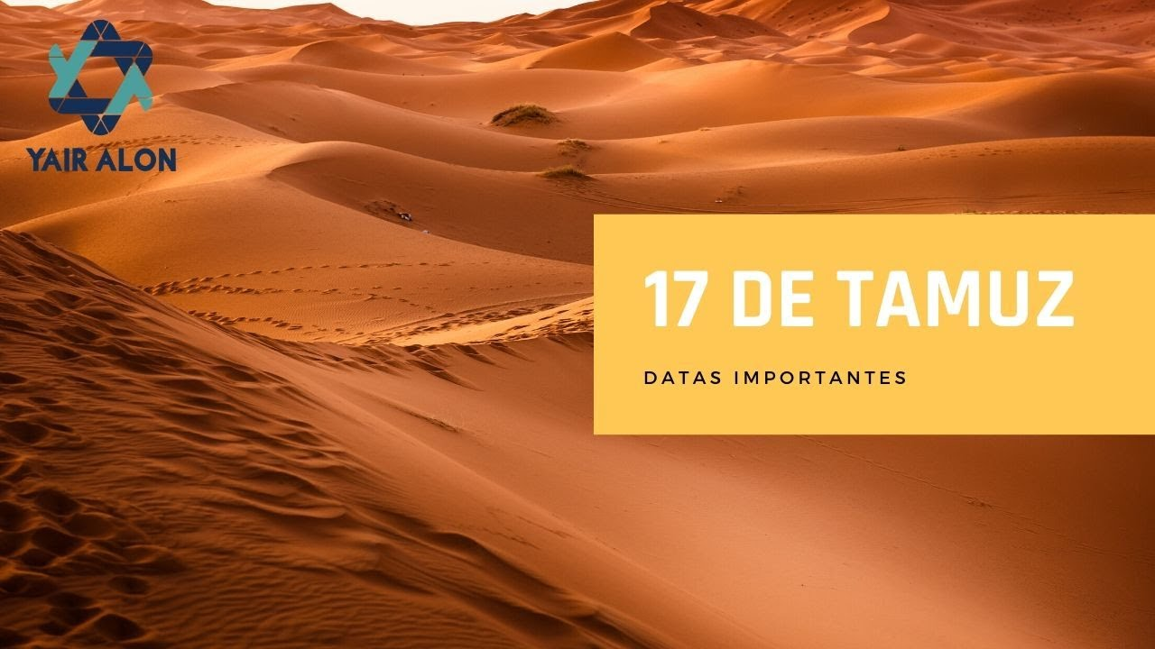 17 de Tamuz - Datas Importantes