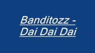 Banditozz - Dai Dai Dai