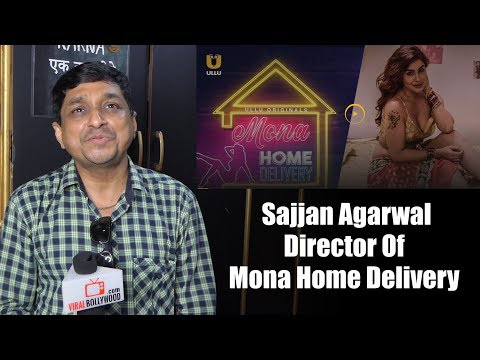 Exclusive Chat With Sajjan Agarwal Director Of Mona Home Delivery - Web Series | Ullu App