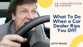 What do I do if my car dealer ripped me off?