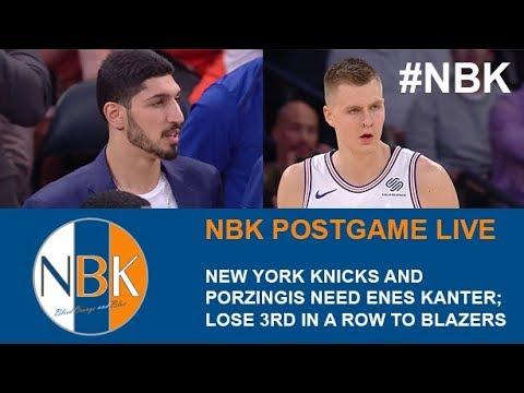 New York Knicks: NBK Postgame Live - Knicks miss Enes Kanter; Lose 3rd straight to Blazers