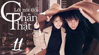 LỜI NÓI DỐI CHÂN THẬT | TẬP 11| Phim Tình Cảm Trung Quốc