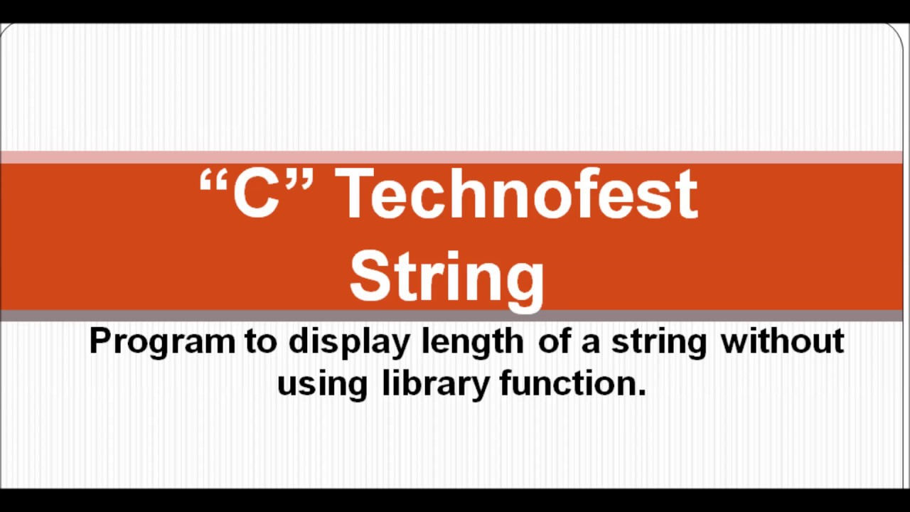 C Program to display length of a string without using library function  strlen() || By C Technofest