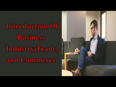 Business Introduction and Industry,Commerce And Trade.