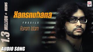 Hansnuhana   Fossils   Rupam Islam   Audio Song