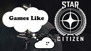5 Games Like Star Citizen