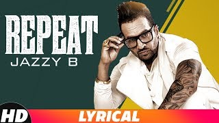 Repeat (Lyrical)| Jazzy B Ft. JSL | Latest Punjsbi Song 2018 | Speed Records