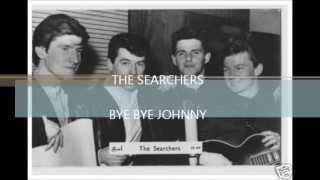 THE SEARCHERS - BYE BYE JOHNNY