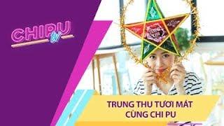Chi Pu TV - TRUNG THU TƯƠI MÁT CÙNG CHI PU