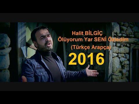 Halit BİLGİÇ - Ölüyorum Yar SENİ Özledim (Türkçe Arapça) 2016