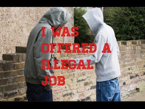 I WAS OFFERD A ILLEGAL JOB!?!?