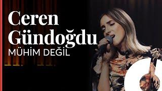 Ceren Gündoğdu - Mühim Değil (Candan Erçetin Cover) / Akustikhane Resimi
