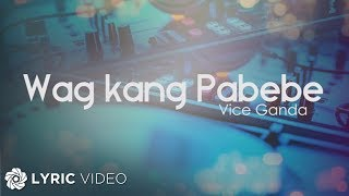 Vice Ganda - Wag Kang Pabebe (Official Lyric Video)