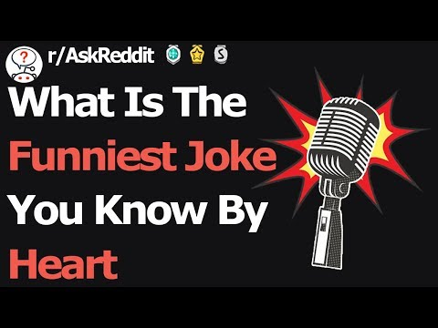 What Is The Funniest Joke You Know By Heart (r/AskReddit)