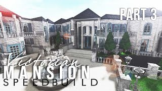 VICTORIAN MANSION SPEED BUILD PART 3 | Welcome to ROBLOX Bloxburg