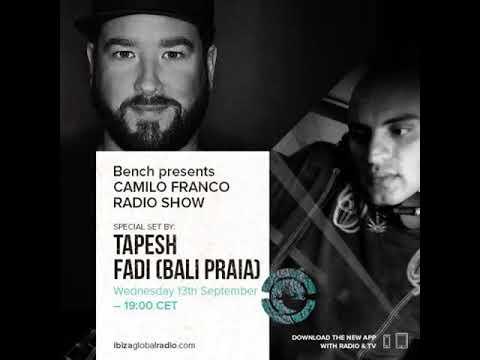 Bench Presents Camilo Franco Show On Ibiza Global Radio w/ Fadi (Bali Praia )- 13/09/2017