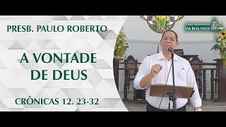 A vontade de Deus | Presb. Paulo Roberto | IPBV