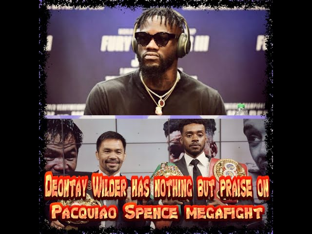 DEONTAY WILDER HAS NOTHING BUT PRAISE ON MANNY PACQUIAO - ERROL SPENCE JR. MEGAFIGHT