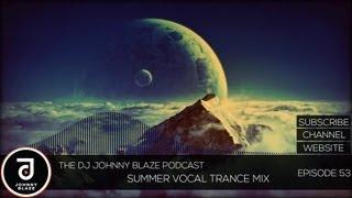 Gambar cover The DJ Johnny Blaze Podcast - Summer Vocal Trance Mix (EP.53)