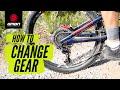 Change Gear Like A Pro | How To Change Gear On A Mountain Bike