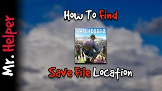 How To Find Watch Dogs 2 Save File Location