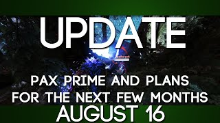 Galm Update - August 16 (pax Prime And Plans For The Next Few Months)