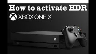 How to activate HDR mode in Xbox One X with Samsung, Sony and LG UHD 4K TV's (see description)