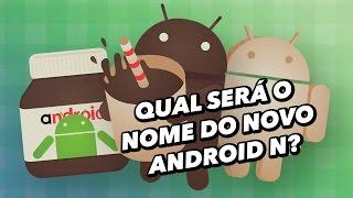 Qual será o nome do novo Android N - TecMundo