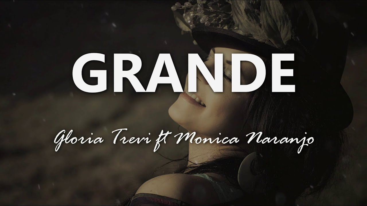 Download Gloria Trevi ft. Monica Naranjo - Grande - Letra