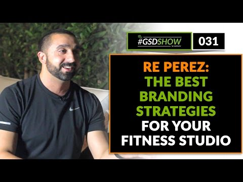 The GSD Show | Episode 031: Re Perez Covers the Best Branding Strategies For Your Fitness Studio