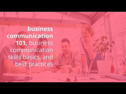 Business Communication 101, Business Communication Skills Basics, And Best Practices
