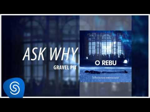 Gravel Pit - Ask Why (O Rebu - Trilha Sonora Internacional) [Áudio Oficial]