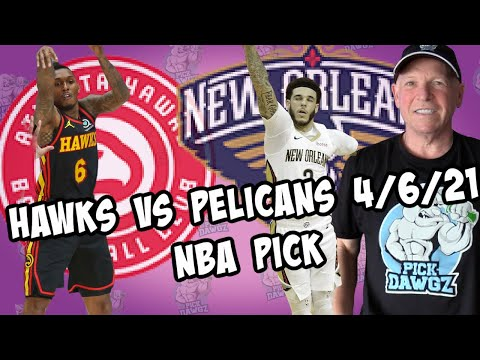 Atlanta Hawks vs New Orleans Pelicans 4/6/21 Free NBA Pick and Prediction NBA Betting Tips