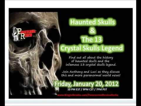 Paranormal Review Radio - Haunted Skulls & The 13 Crystal Skulls Legend