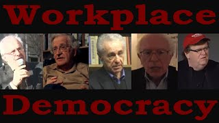 Workplace Democracy Richard D. Wolff, Bernie Sanders, Michael Moore, Noam Chomsky and Gar Alperovitz o