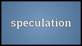 Speculation Meaning