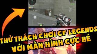 CF Mobile / CF Legends   Thử Thách Chơi CFL Với Màn Hình Cực Nhỏ -  Việt Thắng Gaming
