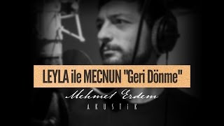 Leyla ile Mecnun - Geri Dönme | Mehmet Erdem Akustik
