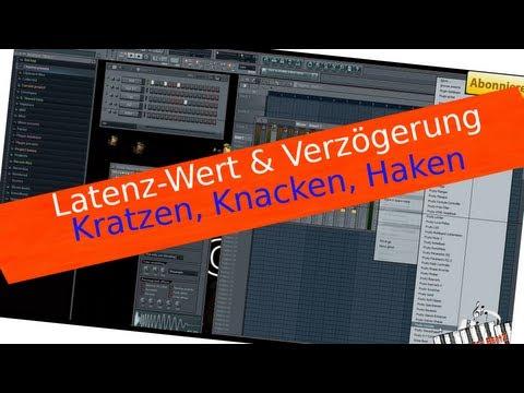 Video 43 _ FL STUDIO / FRUITY LOOPS VON A - Z (Kratzen Ruckeln Knistern Knacken Latenz Verzögerung)